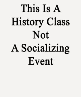 This Is A History Class Not A Socializing Event Tee Shirt