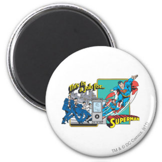This is a job for�Superman 2 6 Cm Round Magnet