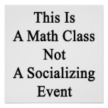 This Is A Math Class Not A Socialising Event Poster