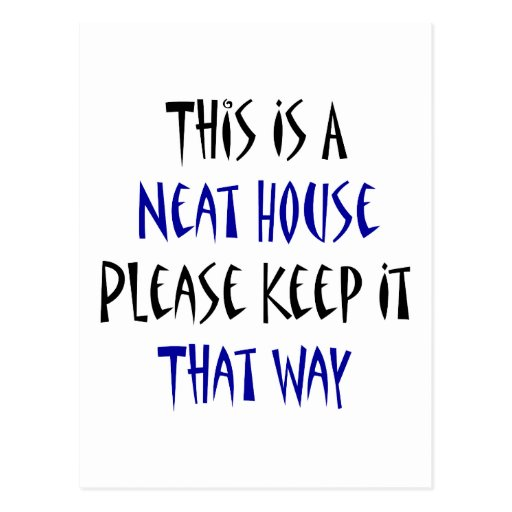 This Is A Neat House Please Keep It That Way Post Card
