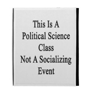 This Is A Political Science Class Not A Socializin iPad Case