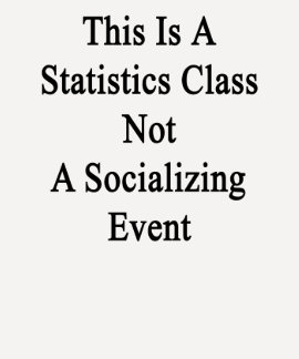This Is A Statistics Class Not A Socializing Event T-shirt