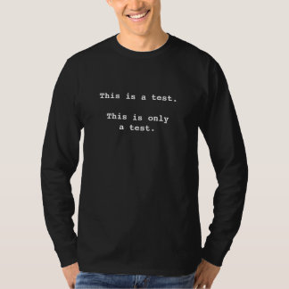 This is a test.This is only a test. T-Shirt