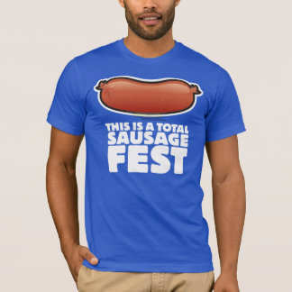 This is a total Sausage Fest! T-Shirt