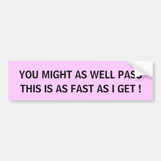 THIS IS AS FAST AS I GET! - bumper sticker