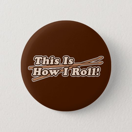 This Is How I (Drum) Roll 6 Cm Round Badge