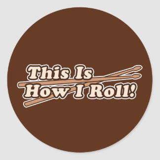 This Is How I (Drum) Roll Classic Round Sticker