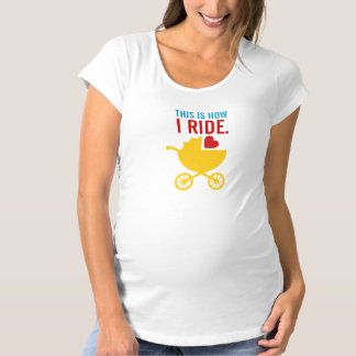 This is How I Ride Baby Shower Gift Maternity T-Shirt