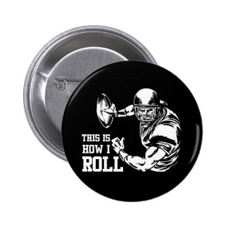 This Is How I Roll American Football Pinback Button