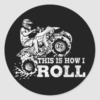 This Is How I Roll - ATV (All Terrain Vehicle) Classic Round Sticker