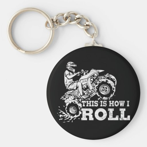 This Is How I Roll - ATV (All Terrain Vehicle) Keychains