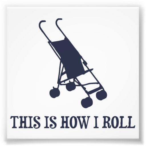 This Is How I Roll Baby Stroller Photograph