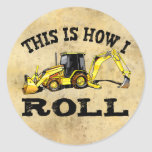 This Is How I Roll - Backhoe Round Sticker