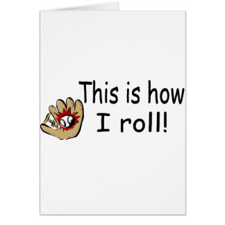This Is How I Roll (BB Glove) Greeting Card