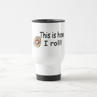 This Is How I Roll (BB Glove) Stainless Steel Travel Mug