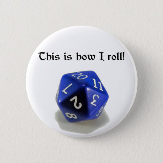 This Is How I Roll (d20) 6 Cm Round Badge