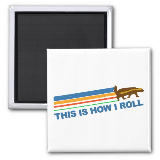 This Is How I Roll Honey Badger Square Magnet