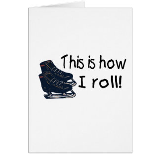 This Is How I Roll Ice Skates Greeting Card