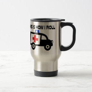This Is How I Roll In An Ambulance 15 Oz Stainless Steel Travel Mug