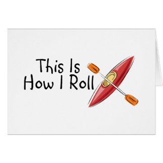 This Is How I Roll Kayak Greeting Card