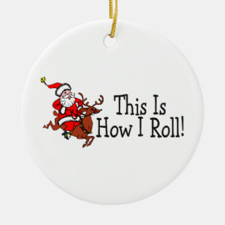 This Is How I Roll Santa and Reindeer Round Ceramic Decoration