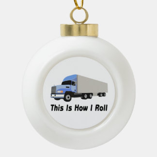 This Is How I Roll Semi Truck Ceramic Ball Christmas Ornament