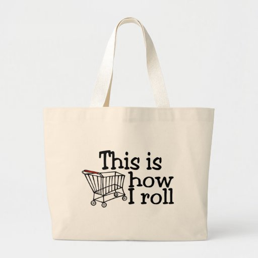This Is How I Roll (Shopping Cart) Tote Bags