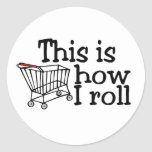 This Is How I Roll Shopping Cart Round Sticker
