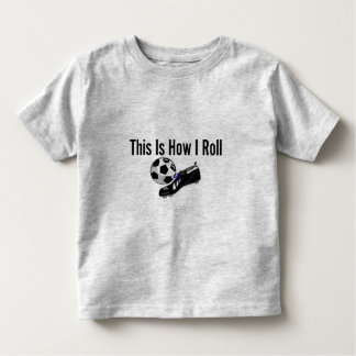 This Is How I Roll Soccer Ball Shoes Toddler T-Shirt