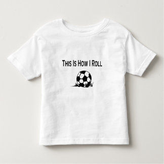 This Is How I Roll Soccer Ball Toddler T-Shirt