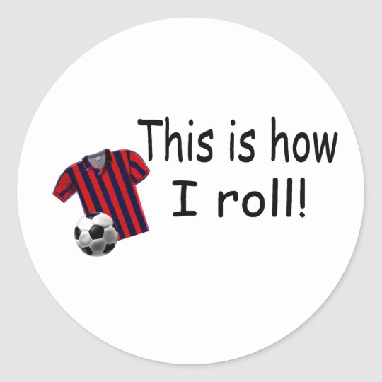 This Is How I Roll (Soccer Jersey) Round Sticker