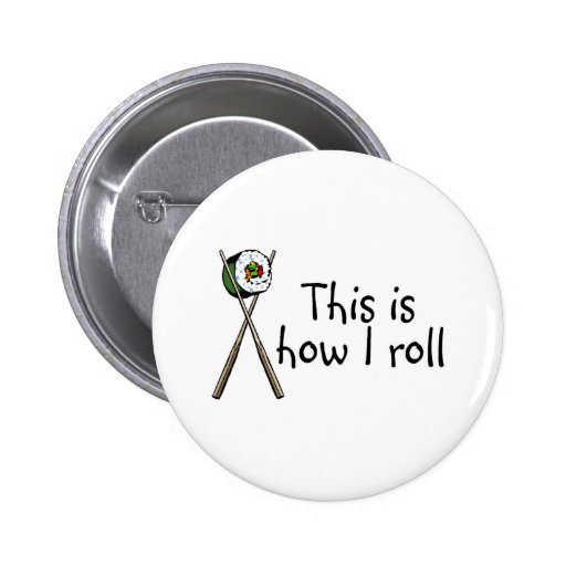 This Is How I Roll Sushi Pinback Buttons