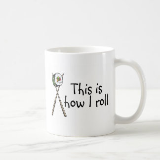 This Is How I Roll Sushi Classic White Coffee Mug
