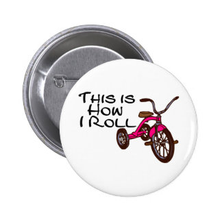 This Is How I Roll Tricycle Pinback Buttons
