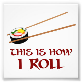This Is How I Sushi Roll Photo Print