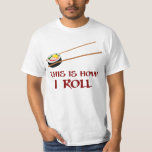 This Is How I Sushi Roll Shirts