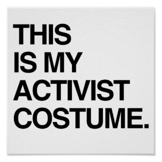 THIS IS MY ACTIVIST COSTUME.png Print