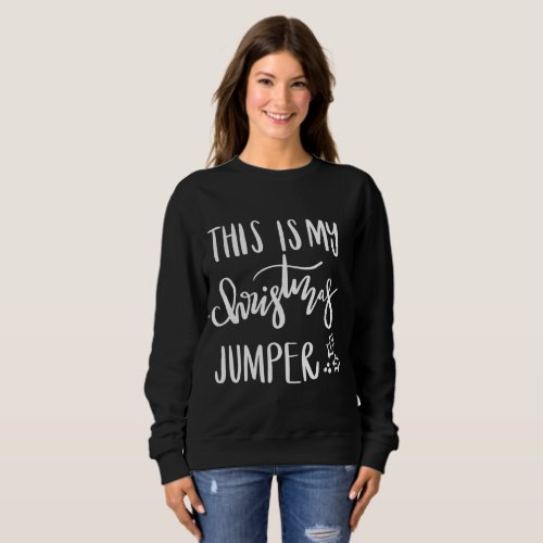 THIS IS MY CHRISTMAS JUMPER (WHITE TEXT) SWEATSHIRT