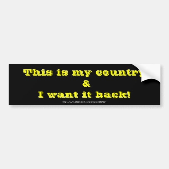 This is my country & I want it back! Bumper Sticker