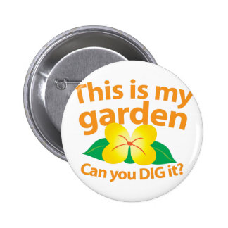 This is my GARDEN can you dig it? 6 Cm Round Badge