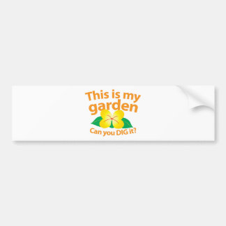 This is my GARDEN can you dig it Bumper Sticker