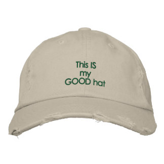 This IS my Good Hat Embroidered Hat