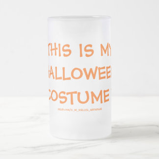 THIS IS MY HALLOWEEN COSTUME ! FROSTED GLASS MUG