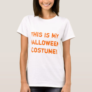 This Is My Halloween Costume! T-Shirt