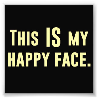 This IS my Happy Face Photo Print