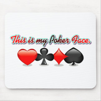 This is my Poker Face Mouse Pads