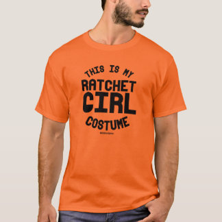 This is my Ratchet Girl Costume T-Shirt