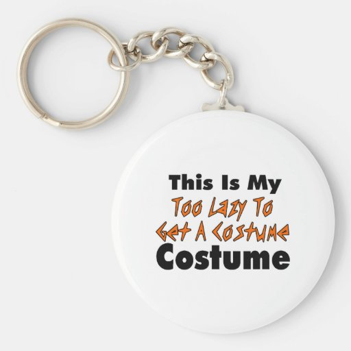 This Is My Too Lazy To Get A Costume Costume Keychains