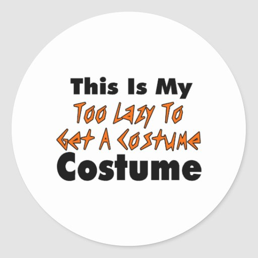 This Is My Too Lazy To Get A Costume Costume Round Stickers