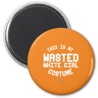This is my Wasted White Girl Costume 6 Cm Round Magnet